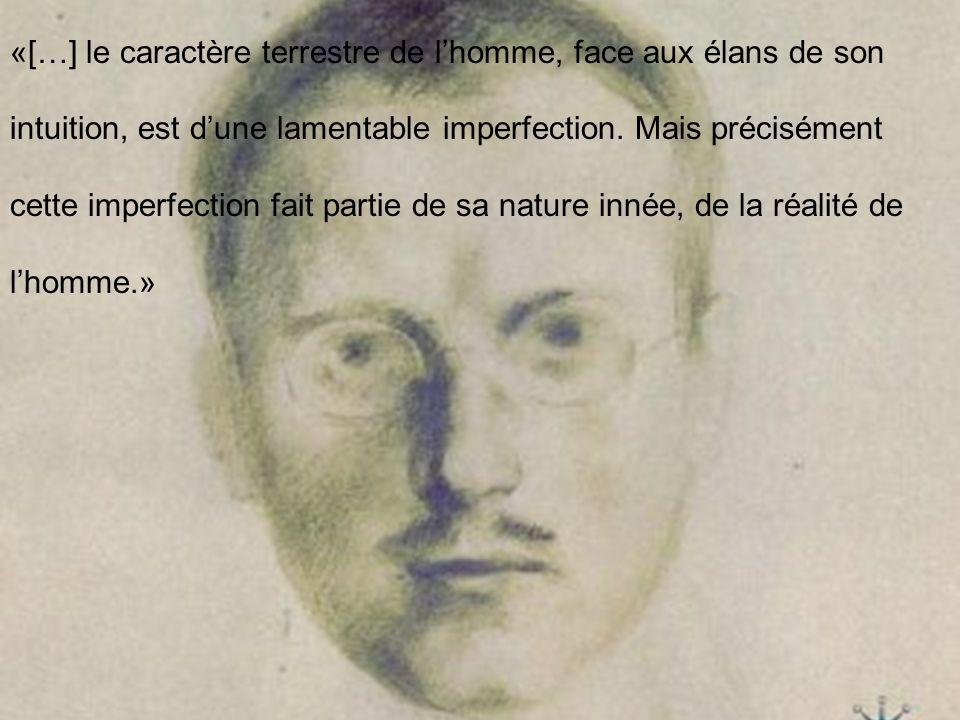 «[…] le caractère terrestre de l'homme, face aux élans de son intuition, est d'une lamentable imperfection.